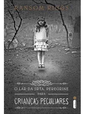 O Lar da Srta. Peregrine Para Crianças Peculiares (Ransom Riggs)