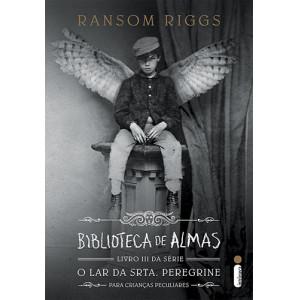 O Lar da Srta. Peregrine Para Crianças Peculiares - Vol. 3: Biblioteca de Almas (Ransom Riggs)