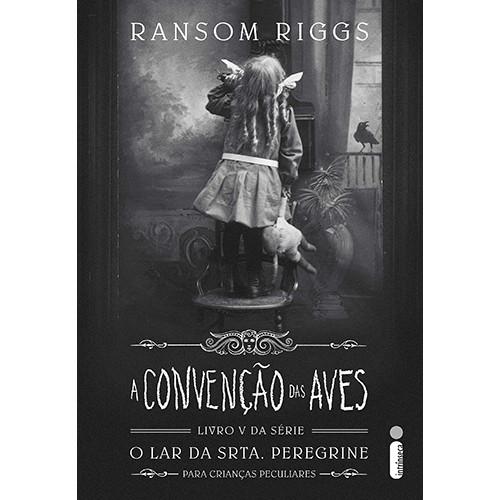 O Lar da Srta. Peregrine Para Crianças Peculiares - Vol. 5: A Convenção das Aves (Ransom Riggs)
