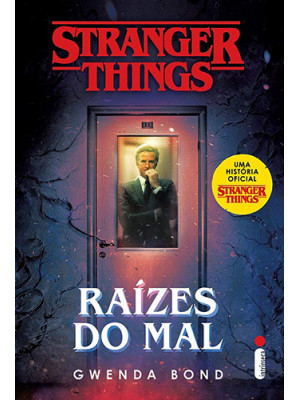 Stranger Things - Vol. 1: Raízes do Mal (Gwenda Bond)