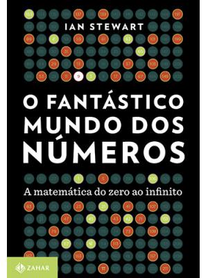 O Fantástico Mundo dos Números: A Matemática do Zero ao Infinito (Ian Stewart)