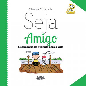 A Sabedoria de Peanuts Para A Vida: Seja Amigo (Charles M. Schulz)