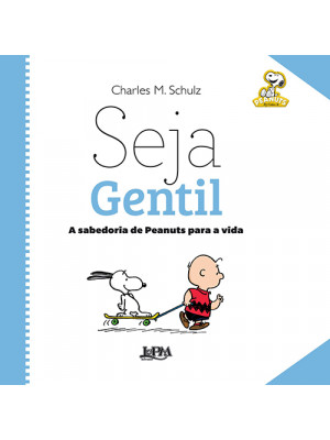 A Sabedoria de Peanuts Para A Vida: Seja Gentil (Charles M. Schulz)