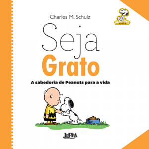 A Sabedoria de Peanuts Para A Vida: Seja Grato (Charles M. Schulz)