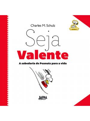 A Sabedoria de Peanuts Para A Vida: Seja Valente (Charles M. Schulz)