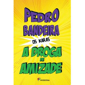 Os Karas: A Droga da Amizade (Pedro Bandeira)