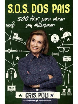 S.O.S dos Pais: 500 Dicas Para Educar Sem Enlouquecer (Cris Poli)