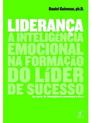 Liderança: A Inteligência Emocional na Formação do Líder de Sucesso (Daniel Goleman)