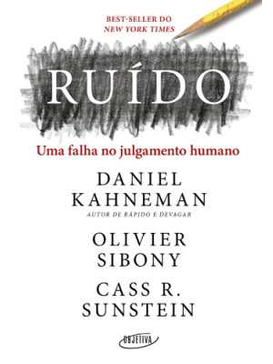 Ruído (Daniel Kahneman / Olivier Sibony / Cass R. Sunstein)
