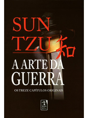 A Arte da Guerra: Os Treze Capítulos Originais (Sun Tzu)