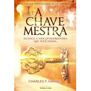 A Chave Mestra - Alcance a Vida Extraordinária Que Você Deseja… (Charles F. Haanel)