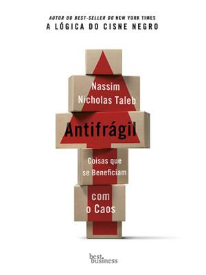 Antifrágil: Coisas Que Se Beneficiam Com O Caos (Nassim Nicholas Taleb)