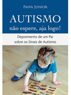 Autismo: Não Espere, Aja Logo! (Francisco Paiva Junior)