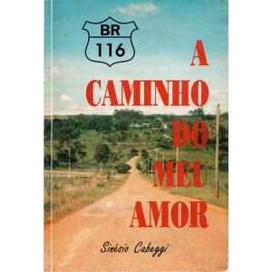 BR 116 - A Caminho do Meu Amor (Sinésio Cabeggi)