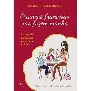 Crianças Francesas Não Fazem Manha (Pamela Druckerman)