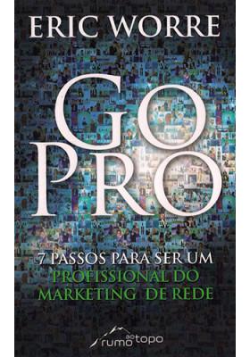 Go Pro - 7 Passos Para Ser Um Profissional do Marketing de Rede (Eric Worre)