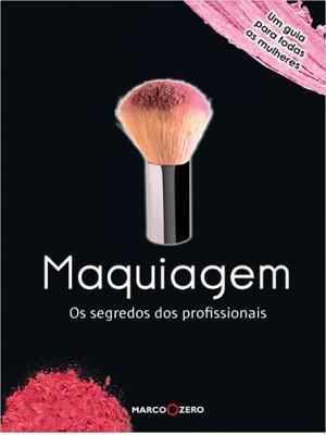 Maquiagem: Os Segredos dos Profissionais