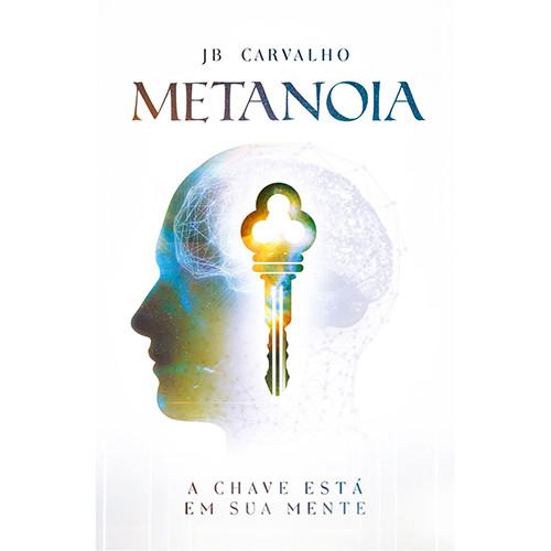 Metanoia - A Chave Está em Sua Mente (JB Carvalho)