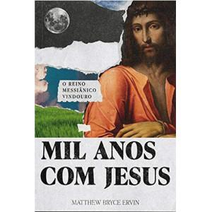 Mil Anos com Jesus (Matthew Bryce Ervin)
