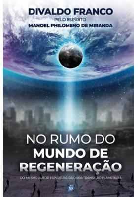 No Rumo do Mundo de Regeneração (Divaldo Pereira Franco)