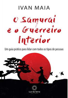 O Samurai e o Guerreiro Interior (Ivan Maia)