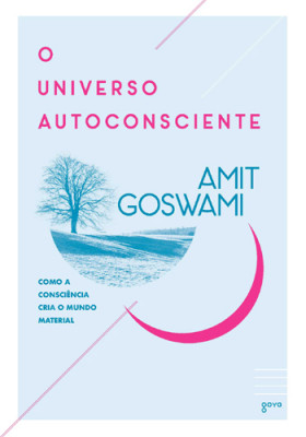 O Universo Autoconsciente (Amit Goswami)