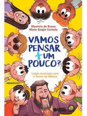 Vamos Pensar + Um Pouco? Lições Ilustradas Com A Turma da Mônica (Mario Sergio Cortella / Mauricio de Sousa)