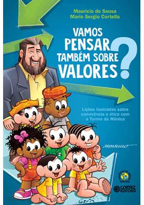 Vamos Pensar Também Sobre Valores?: Lições Ilustradas Sobre Convivência Ética Com A Turma da Mônica (Mario Sergio Cortella / Mauricio de Sousa)