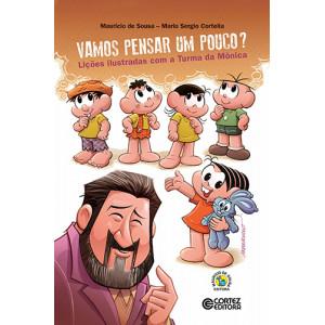 Vamos Pensar Um Pouco? Lições Ilustradas Com A Turma da Mônica (Mario Sergio Cortella / Mauricio de Sousa)
