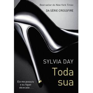 Crossfire - Vol. 1: Toda Sua (Sylvia Day)