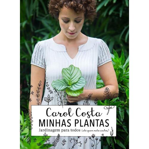 Minhas Plantas: Jardinagem Para Todos (Carol Costa)