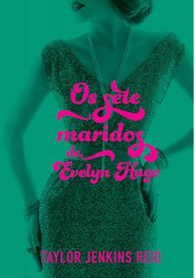 Os Sete Maridos de Evelyn Hugo (Taylor Jenkins Reid)