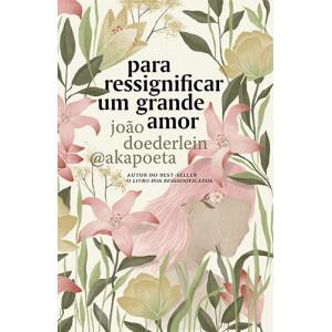 Para Ressignificar Um Grande Amor (Akapoeta)