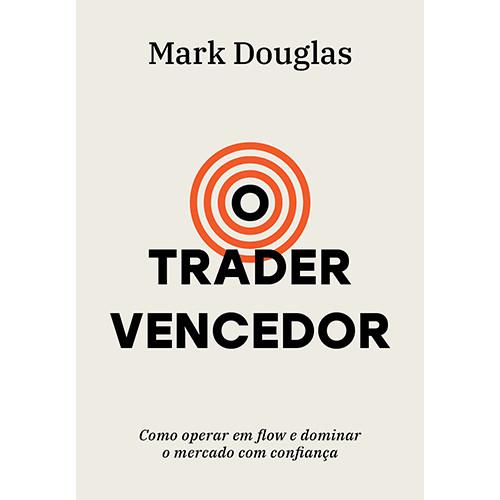 O Trader Vencedor: Como Operar em Flow e Dominar o Mercado Com Confiança (Mark Douglas)