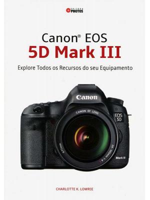 EOS 5D Mark III: Explore Todos Os Recursos do Seu Equipamento