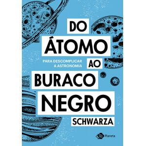 Do Átomo ao Buraco Negro (Schwarza)