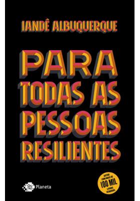 Para Todas As Pessoas Resilientes (Iandê Albuquerque)