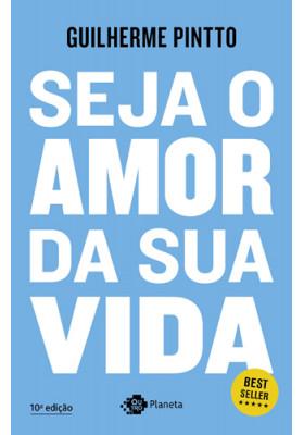 Seja o Amor da Sua Vida (Guilherme Pintto)