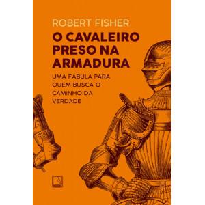 O Cavaleiro Preso na Armadura (Robert Fisher)