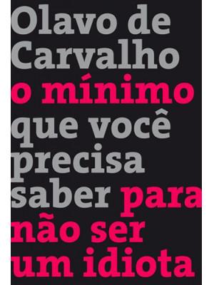 O Mínimo Que Você Precisa Saber Para Não Ser Um Idiota (Olavo de Carvalho)