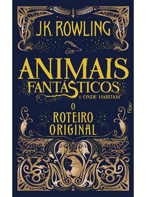 Animais Fantásticos & Onde Habitam - Roteiro Original (J.K. Rowling)