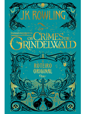 Animais Fantásticos: Os Crimes de Grindelwald - Roteiro Original (J.K. Rowling)