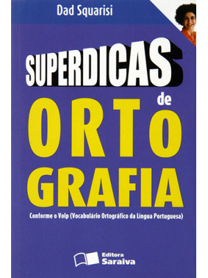 Superdicas de Ortografia (Dad Squarisi)