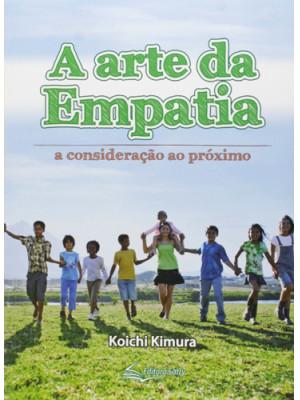 A Arte da Empatia - A Consideração ao Próximo (Koichi Kimura)