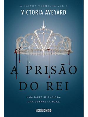 A Rainha Vermelha - Vol. 3: A Prisão do Rei (Victoria Aveyard)