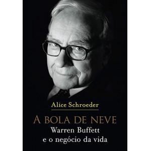 A Bola de Neve: Warren Buffett e o Negócio da Vida (Alice Schroeder)