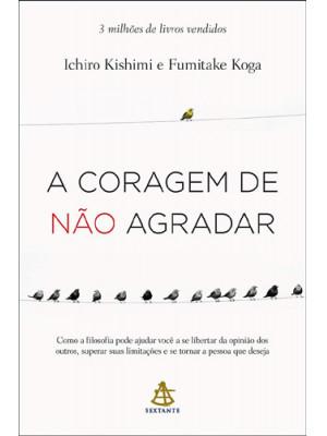 A Coragem de Não Agradar (Ichiro Kishimi / Fumitake Koga)