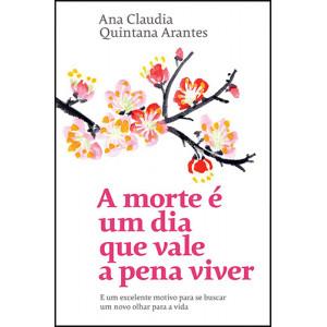 A Morte é Um dia Que Vale A pena Viver (Ana Claudia Quintana Arantes)