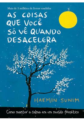 As Coisas Que Você Só Vê Quando Desacelera (Haemin Sunim)