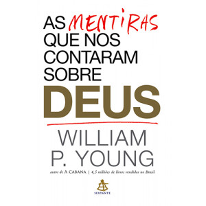 As Mentiras Que Nos Contaram Sobre Deus (William P. Young)